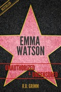 Emma Watson Unauthorized & Uncensored (All Ages Deluxe Edition with Videos) (English Edition)