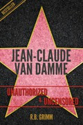 Jean-Claude Van Damme Unauthorized & Uncensored (All Ages Deluxe Edition with Videos): Unauthorized & Uncensored (All Ages Deluxe Edition with Videos) (English Edition)